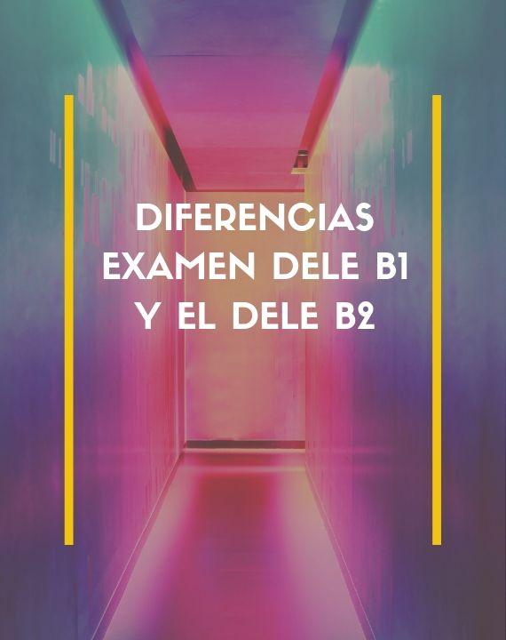 diferencias del examen dele b1 y b2
