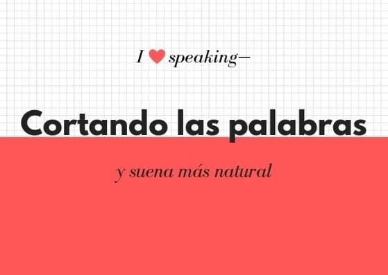 habla en español cortando las palabras