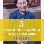 """5 expresiones con la palabra """"madre"""""""