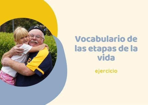 Practica el vocabulario de las etapas de la vida