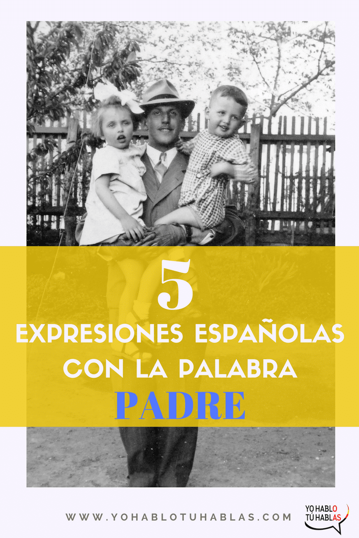 5 expresiones con la palabra PADRE