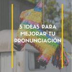 como mejorar tu pronunciacion en español