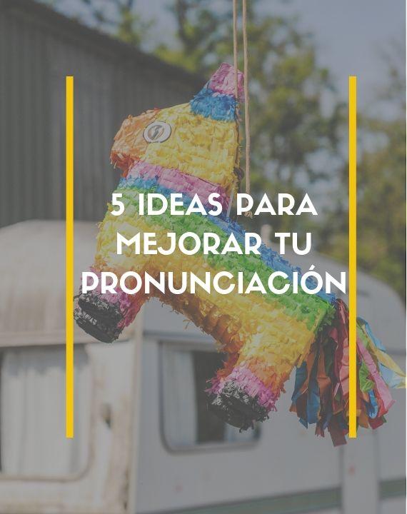 5 ideas para mejorar tu pronunciación