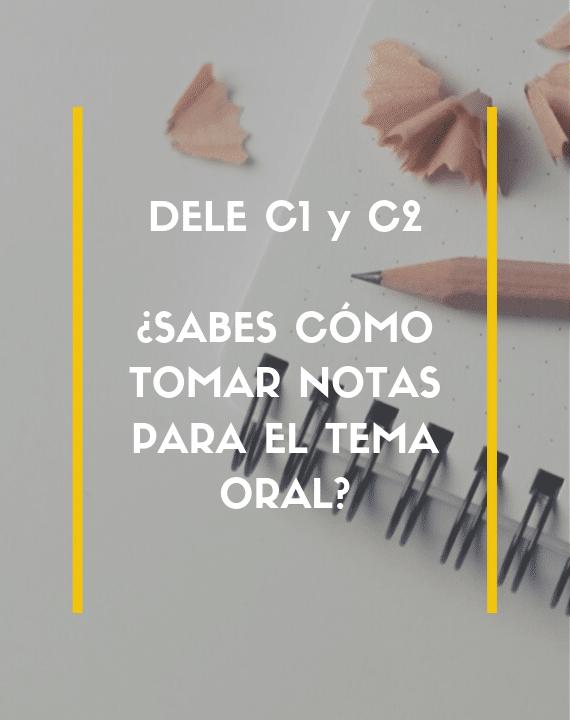 DELE C1 y C2: Cómo tomar notas para la prueba oral