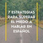 superar el miedo al hablar en español